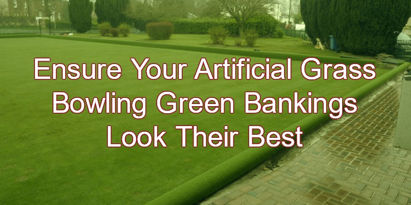 Ensure Your Artificial Grass Bowling Green Bankings Look Their Best
