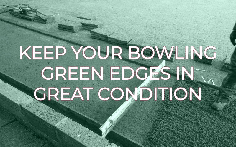How To Keep Your Bowling Green Edges In Great Condition